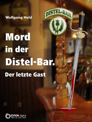 Mord in der Distel-Bar. Der letzte Gast. Kriminalroman von Wolfgang Held