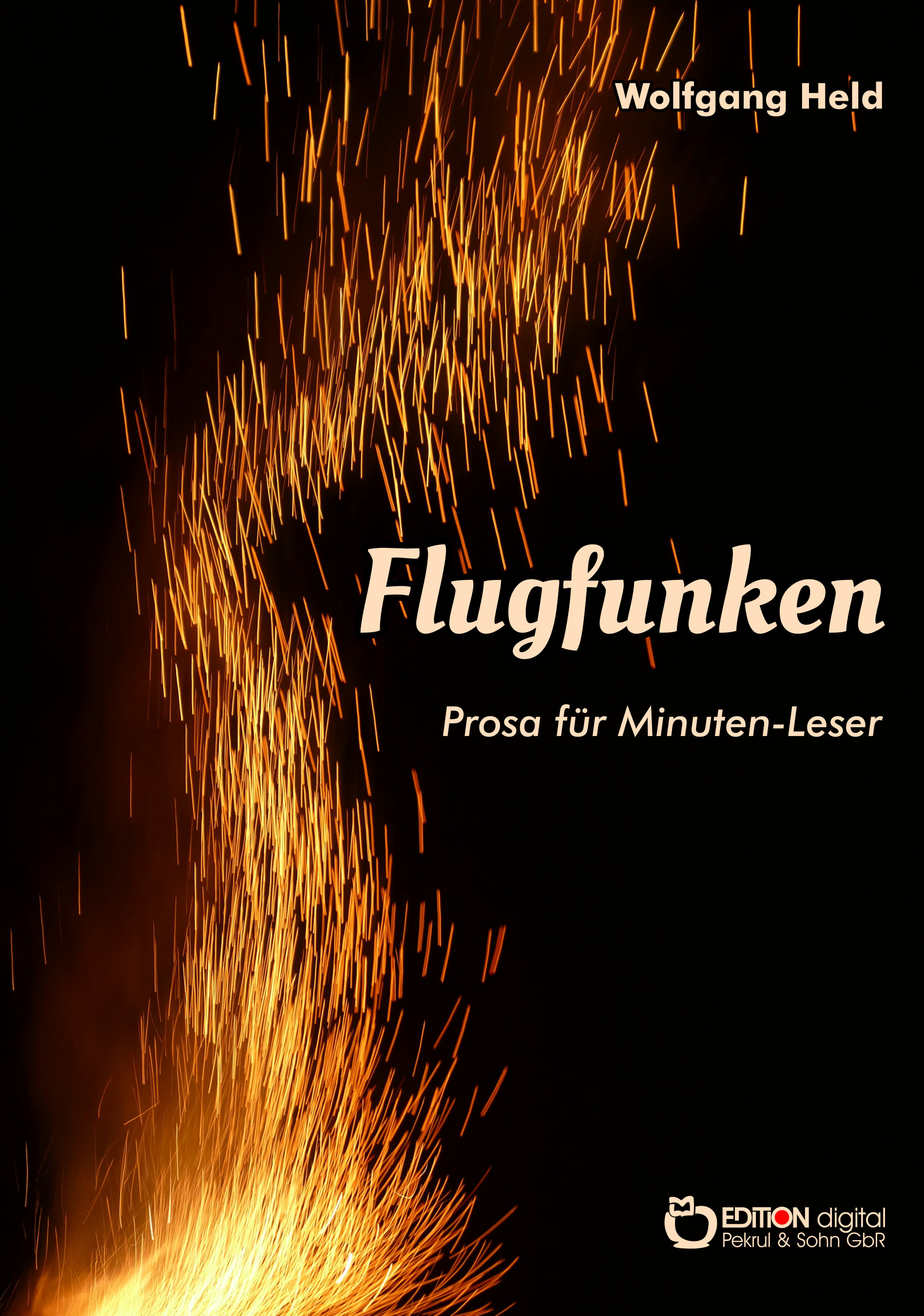 Flugfunken. Prosa für Minuten-Leser von Wolfgang Held