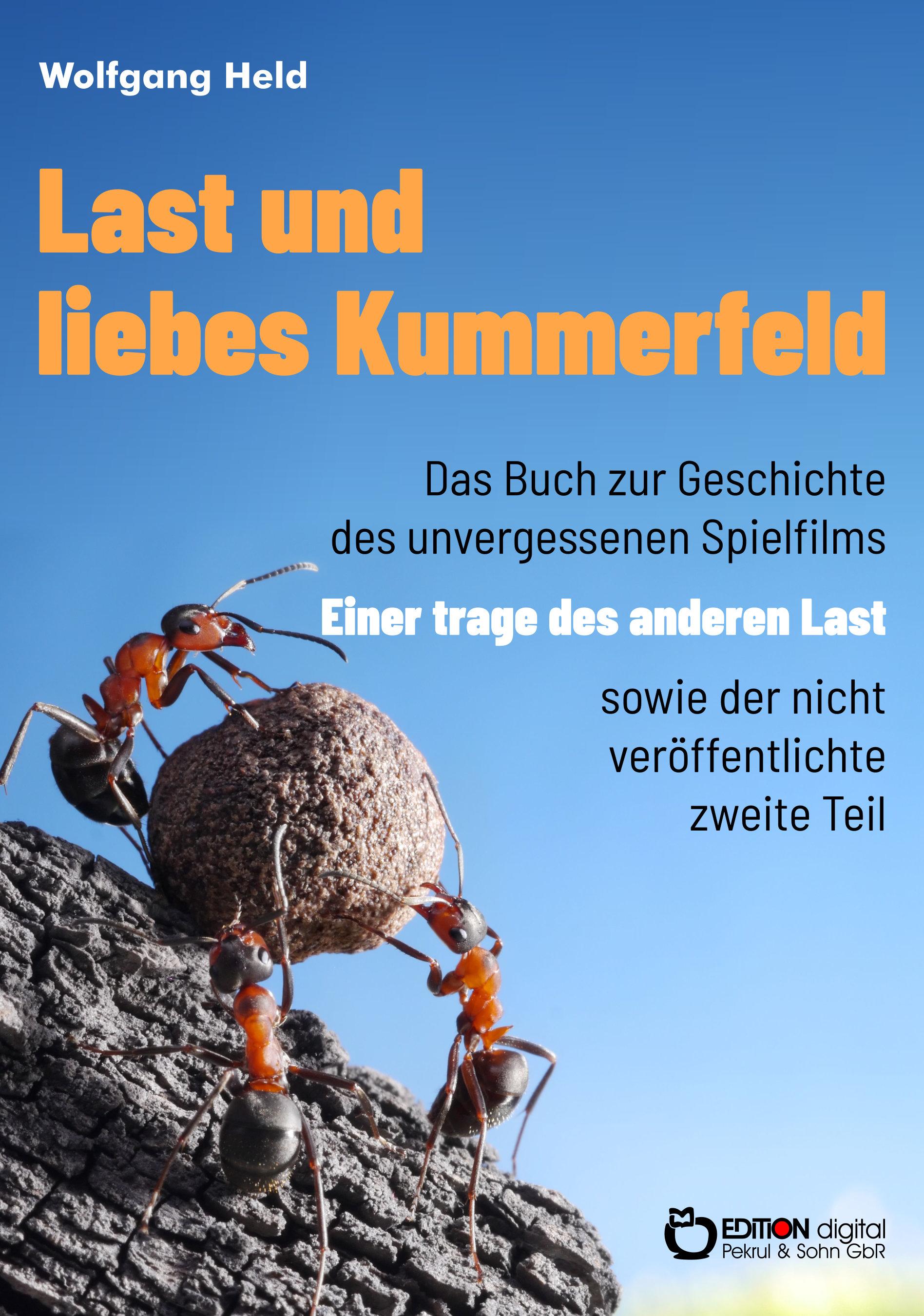 """Last und liebes Kummerfeld. Das Buch zur Geschichte des unvergessenen Spielfilms """"Einer trage des anderen Last"""" sowie der nicht veröffentlichte zweite Teil von Wolfgang Held"""