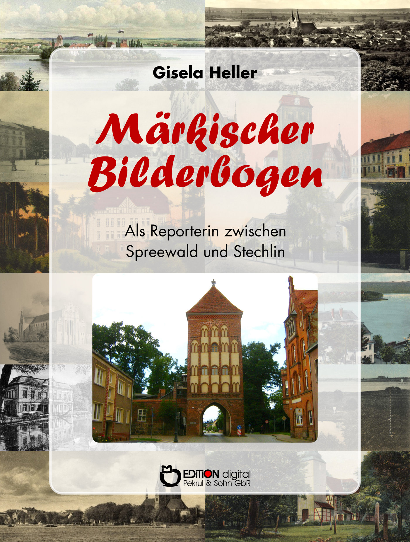 Märkischer Bilderbogen. Als Reporterin zwischen Spreewald und Stechlin von Gisela Heller