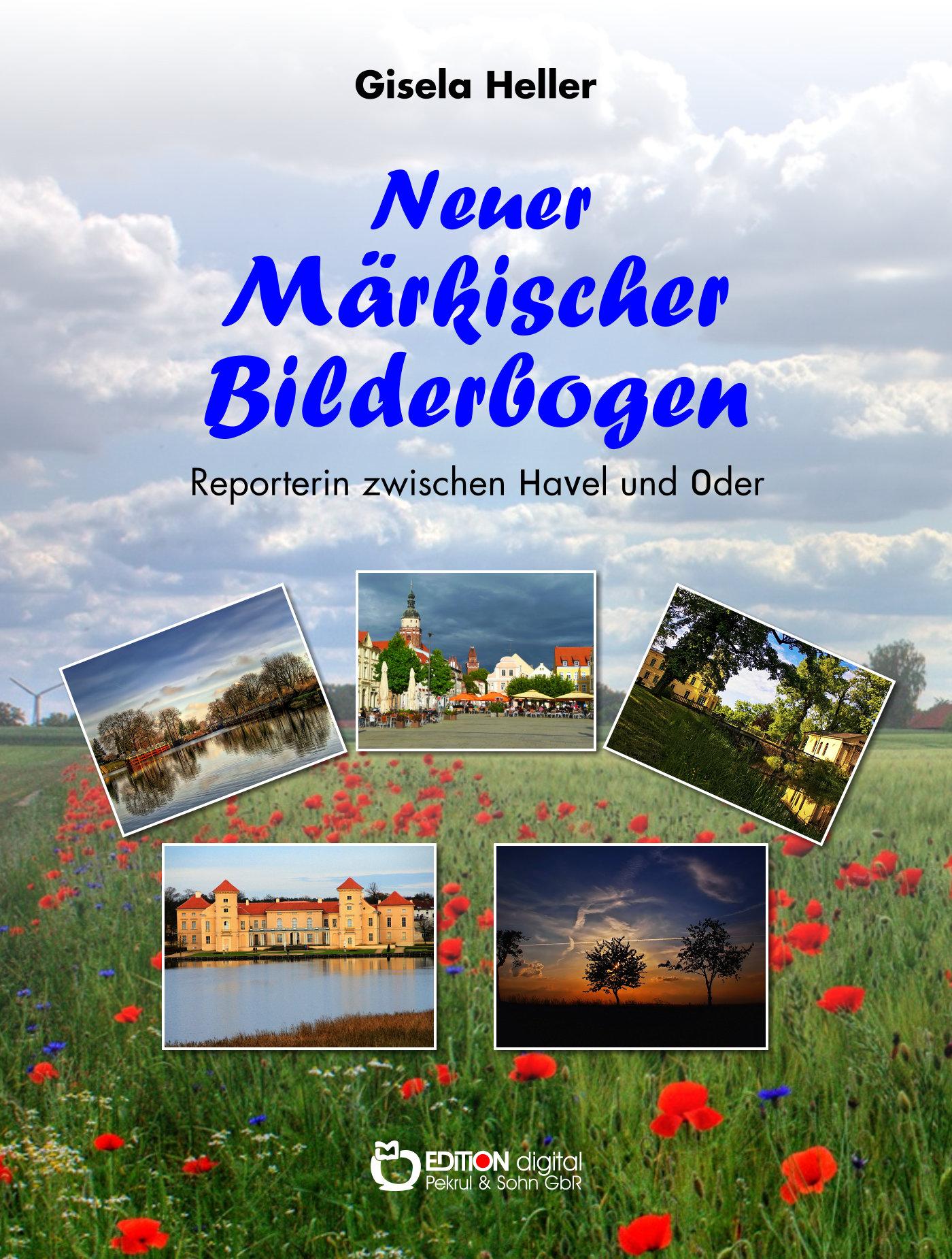 Neuer Märkischer Bilderbogen. Reporterin zwischen Havel und Oder von Gisela Heller