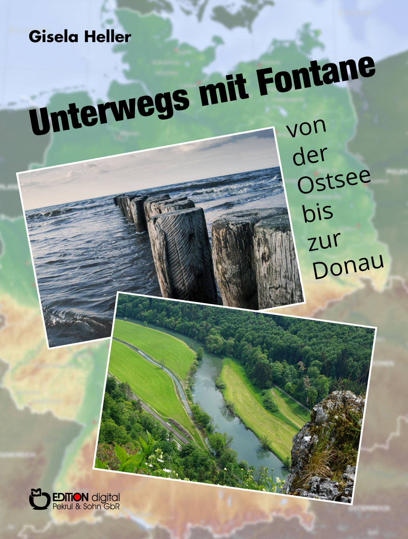 Unterwegs mit Fontane von der Ostsee bis zur Donau von Gisela Heller