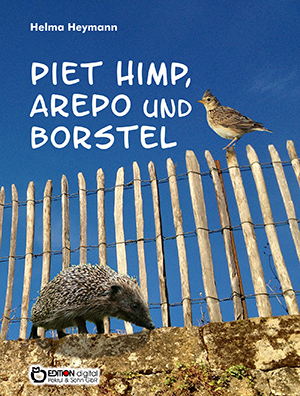 Piet Himp, Arepo und Borstel. Ein Windmühlenmärchen, ein Märchen über den Magnetismus und eine Tiergeschichte von Helma Heymann