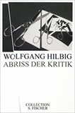 Abriss der Kritik. Frankfurter Poetikvorlesungen von Wolfgang Hilbig
