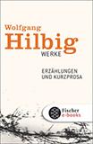 Erzählungen und Kurzprosa von Wolfgang Hilbig