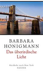 Das überirdische Licht. Rückkehr nach New York von Barbara Honigmann