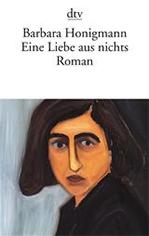Eine Liebe aus nichts. Roman von Barbara Honigmann