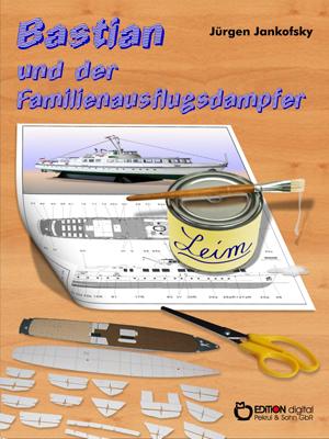 Bastian und der Familienausflugsdampfer. Eine klebrige Geschichte von Jürgen Jankofsky