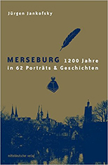 Merseburg: 1200 Jahre in 62 Porträts & Geschichten von Jürgen Jankofsky