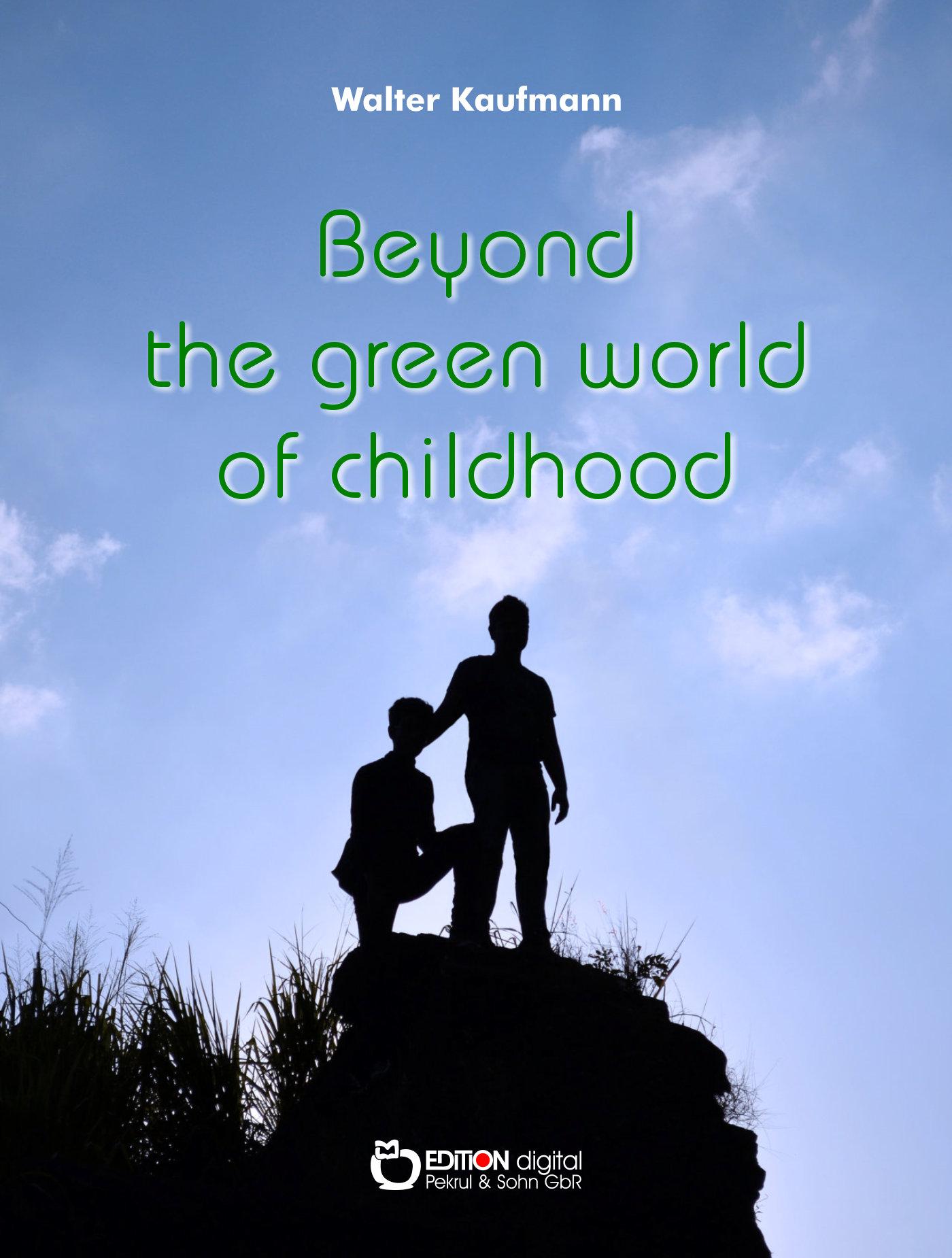 Beyond the Green World of Childhood von Walter Kaufmann