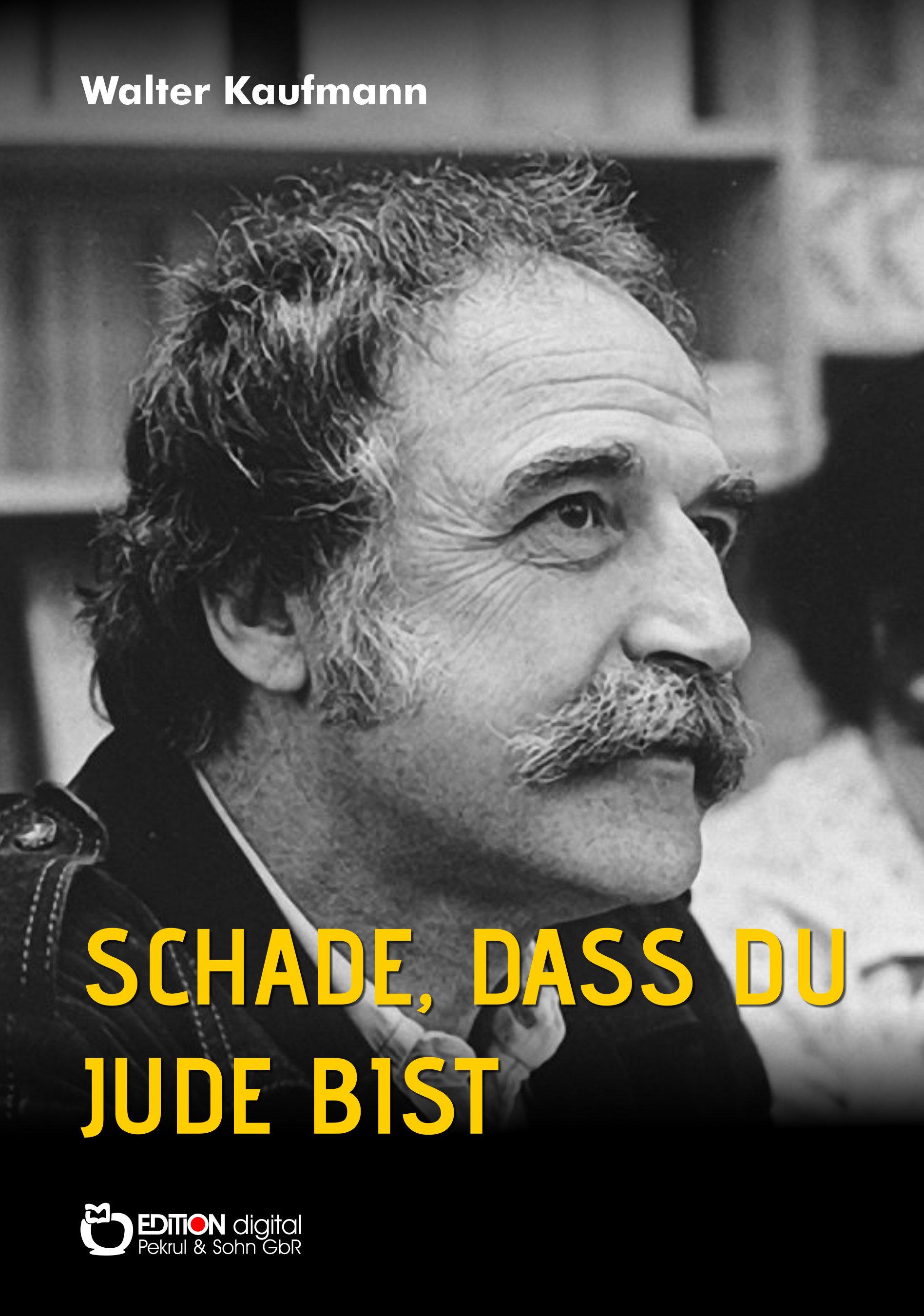 Schade, dass du Jude bist. Kaleidoskop eines Lebens - Autobiografische Erzählungen von Walter Kaufmann
