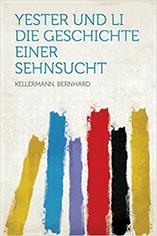 Yester und Li. Die Geschichte eienr Sehnsucht von Bernhard Kellermann