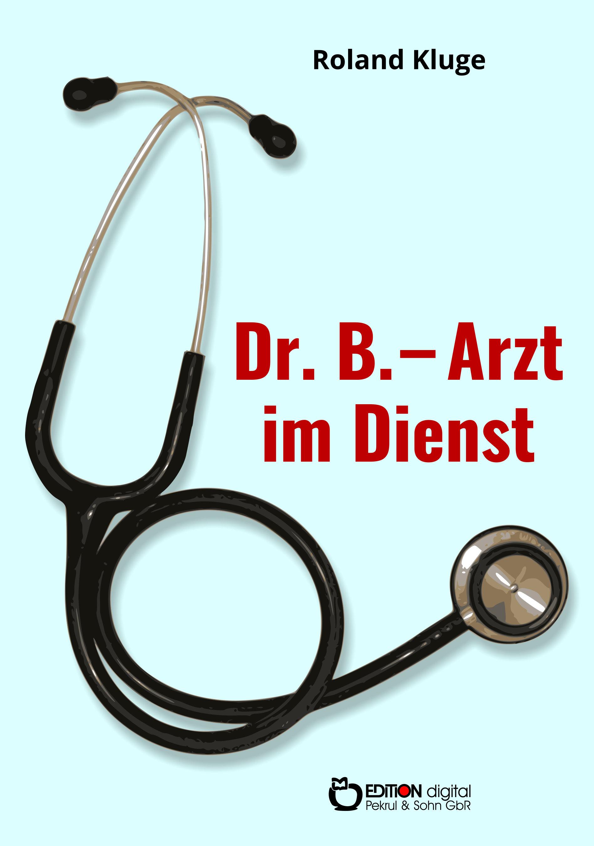 Dr. B. - Arzt im Dienst. Erzählungen von Roland Kluge