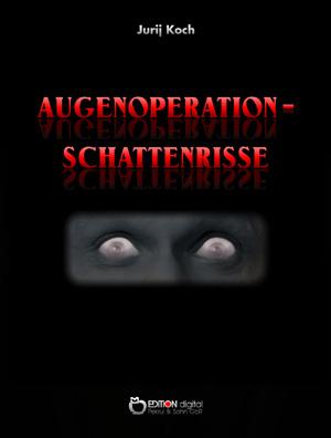 Augenoperation - Schattenrisse. Roman von Jurij Koch