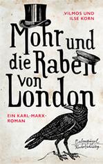Mohr und die Raben von London. Karl Marx im Exil von Ilse Korn, Vilmos Korn (Autor)