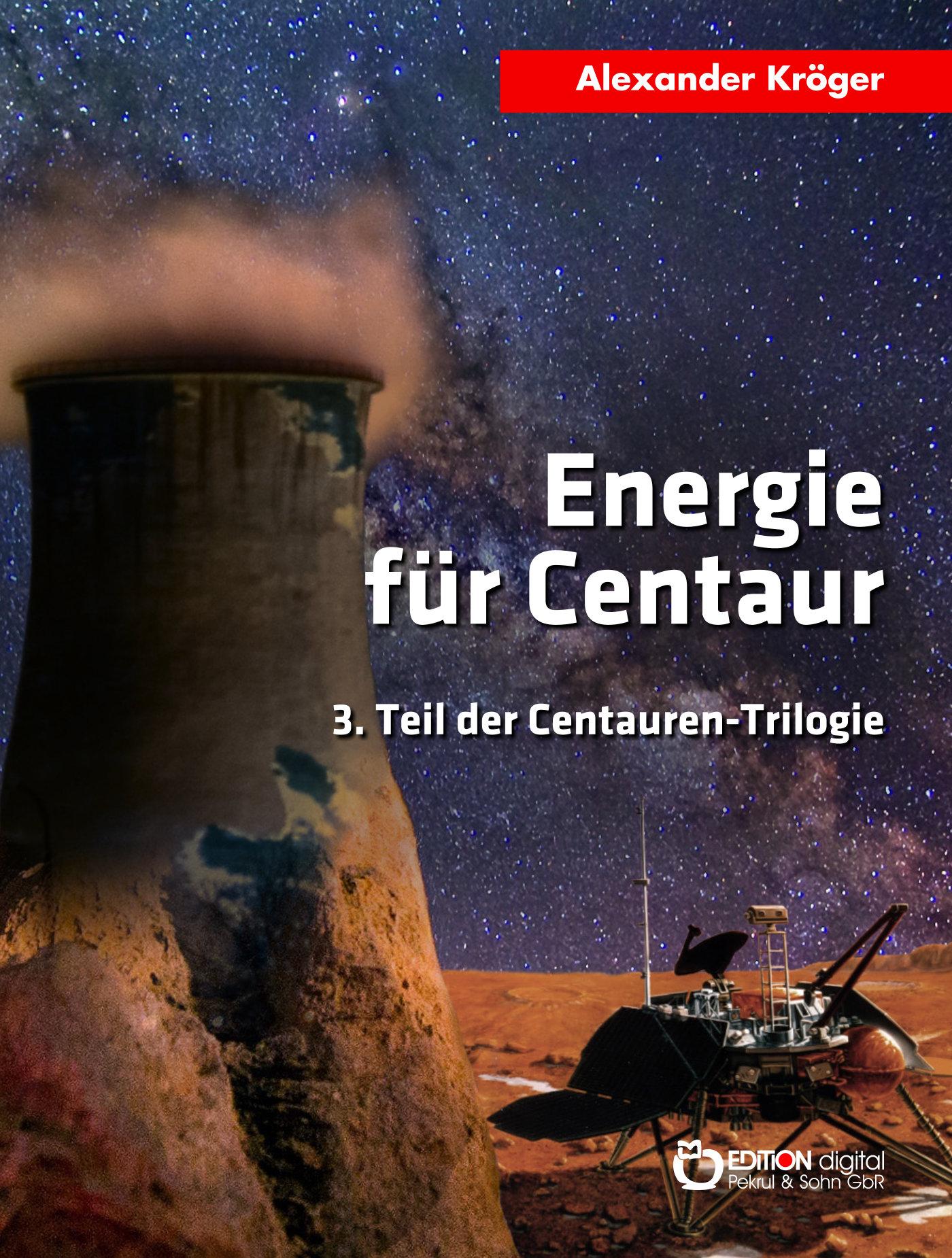 Energie für Centaur. 3. Teil der Centauren-Trilogie von Alexander Kröger