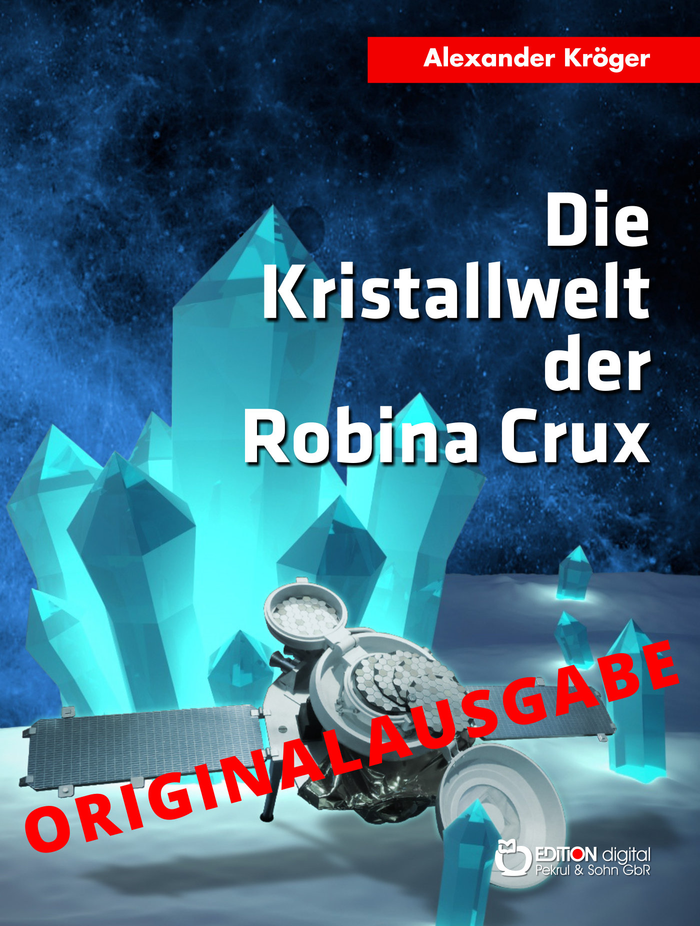 Die Kristallwelt der Robina Crux - Originalausgabe.Wissenschaftlich-phantastischer Roman von Alexander Kröger
