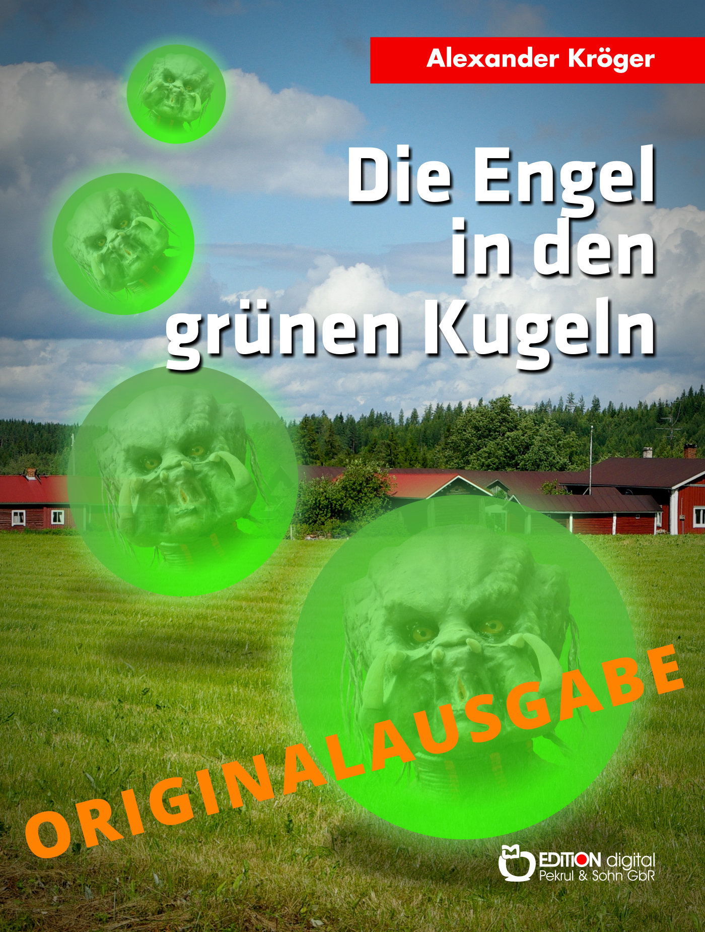 Die Engel in den grünen Kugeln - Originalausgabe. Wissenschaftlich-phantastischer Roman von Alexander Kröger