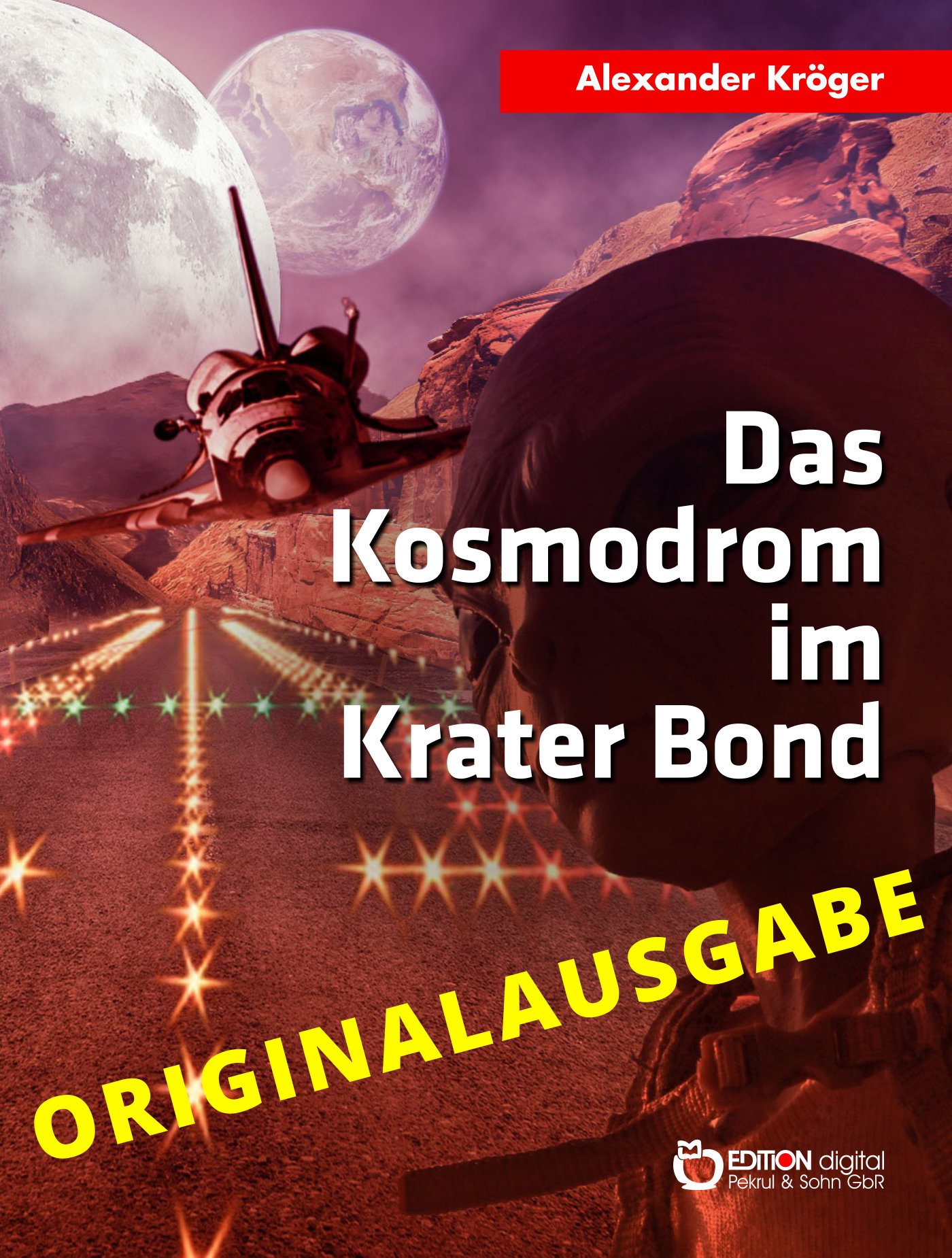 Das Kosmodrom im Krater Bond - Originalausgabe. Wissenschaftlich-phantastischer Roman von Alexander Kröger