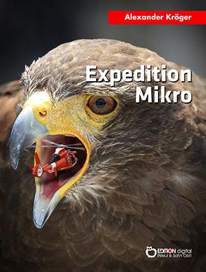 Expedition Mikro. Wissenschaftlich-fantastischer Roman von Alexander Kröger