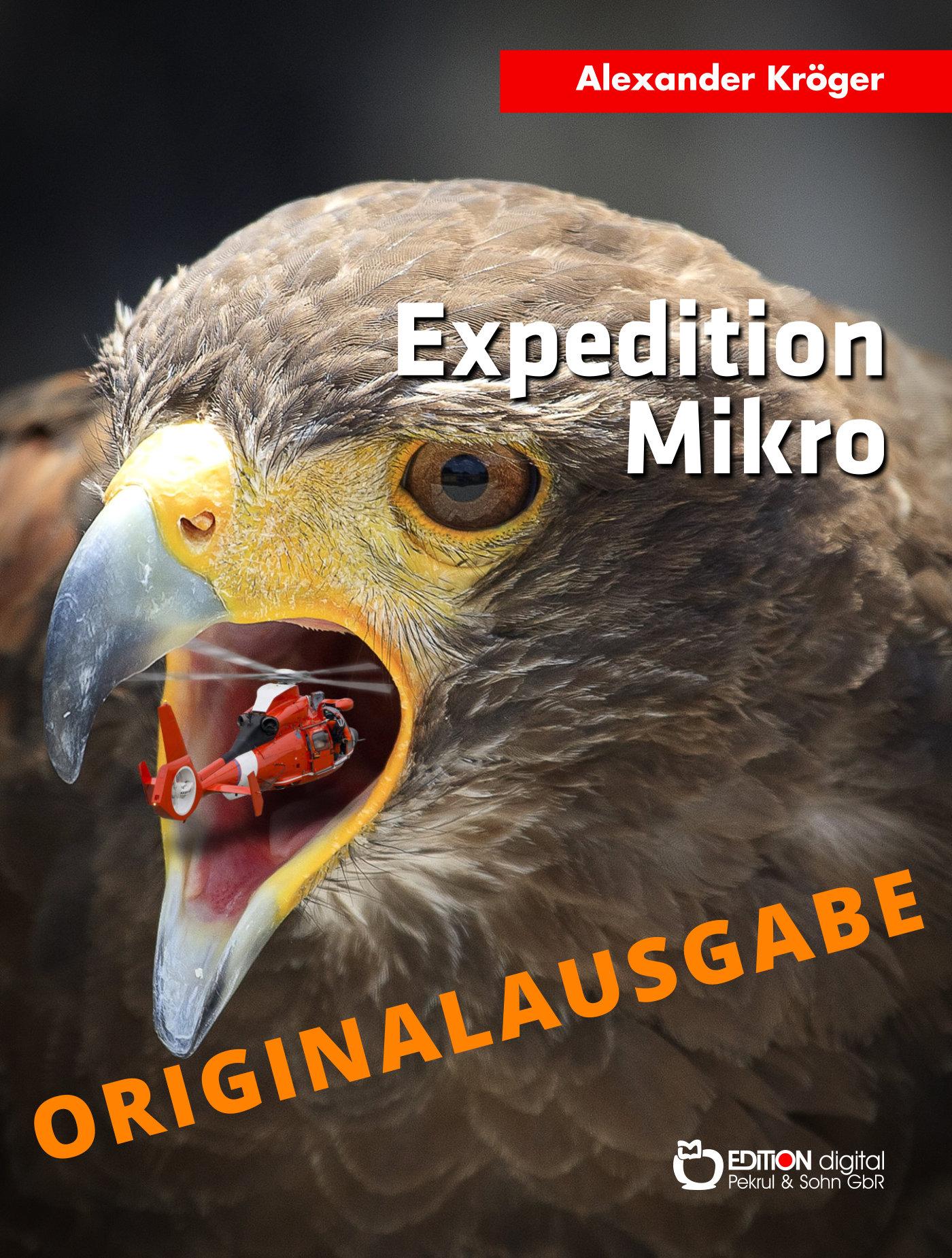 Expedition Mikro - Originalausgabe. Wissenschaftlich-phantastischer Roman von Alexander Kröger