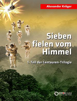 Sieben fielen vom Himmel. 1. Teil der Centauren-Trilogie von Alexander Kröger