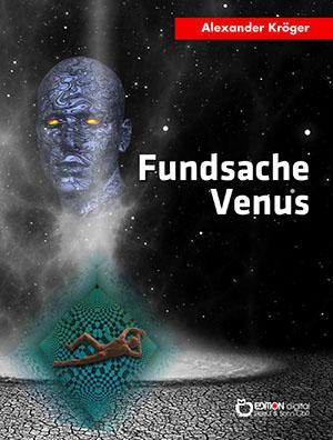 Fundsache Venus. Science Fiction-Roman von Alexander Kröger