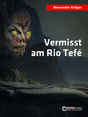 Vermisst am Rio Tefé von Alexander Kröger