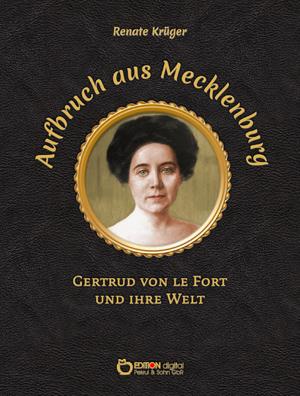 Aufbruch aus Mecklenburg. Gertrud von le Fort und ihre Welt von Renate Krüger