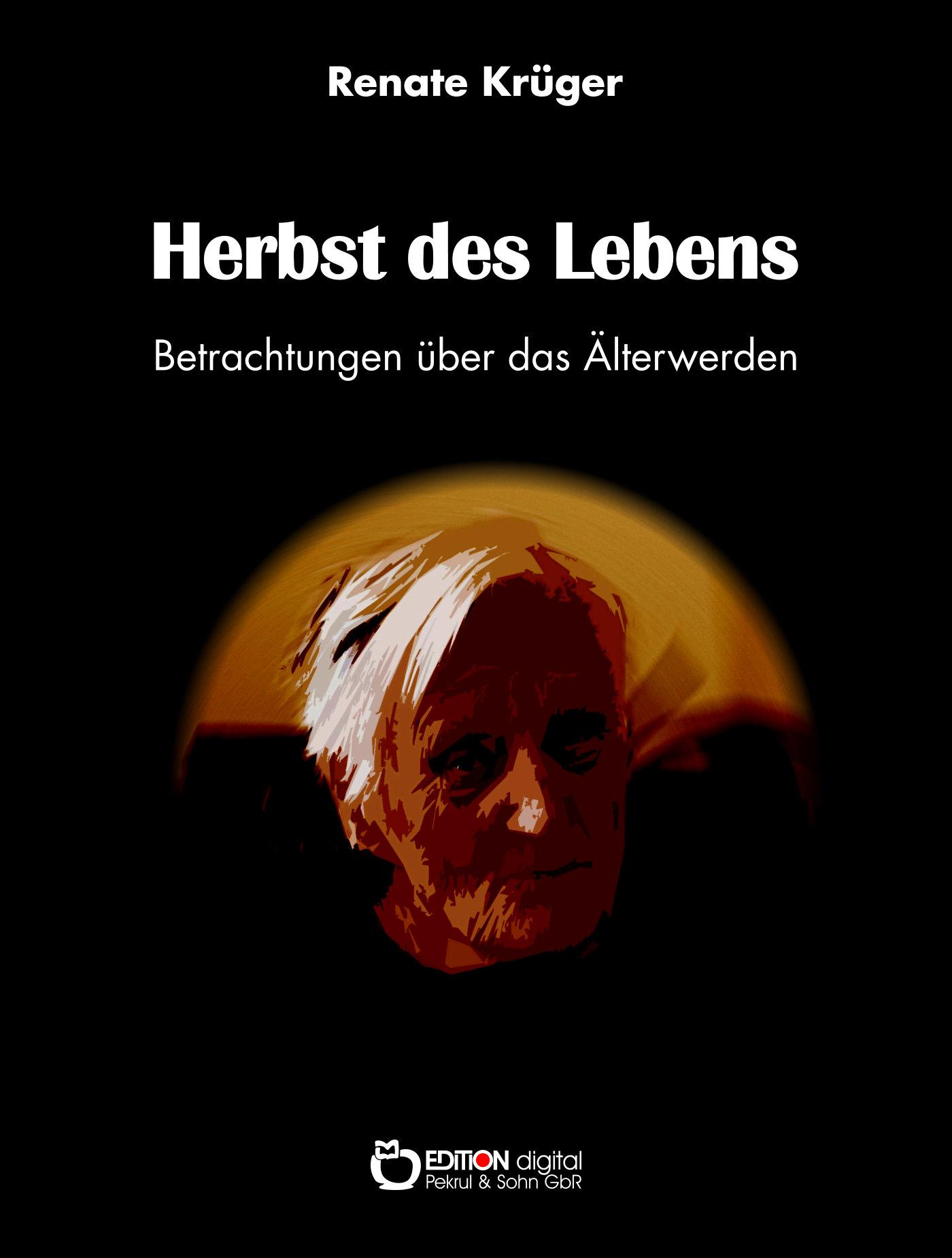 Herbst des Lebens. Betrachtungen über das Älterwerden von Renate Krüger