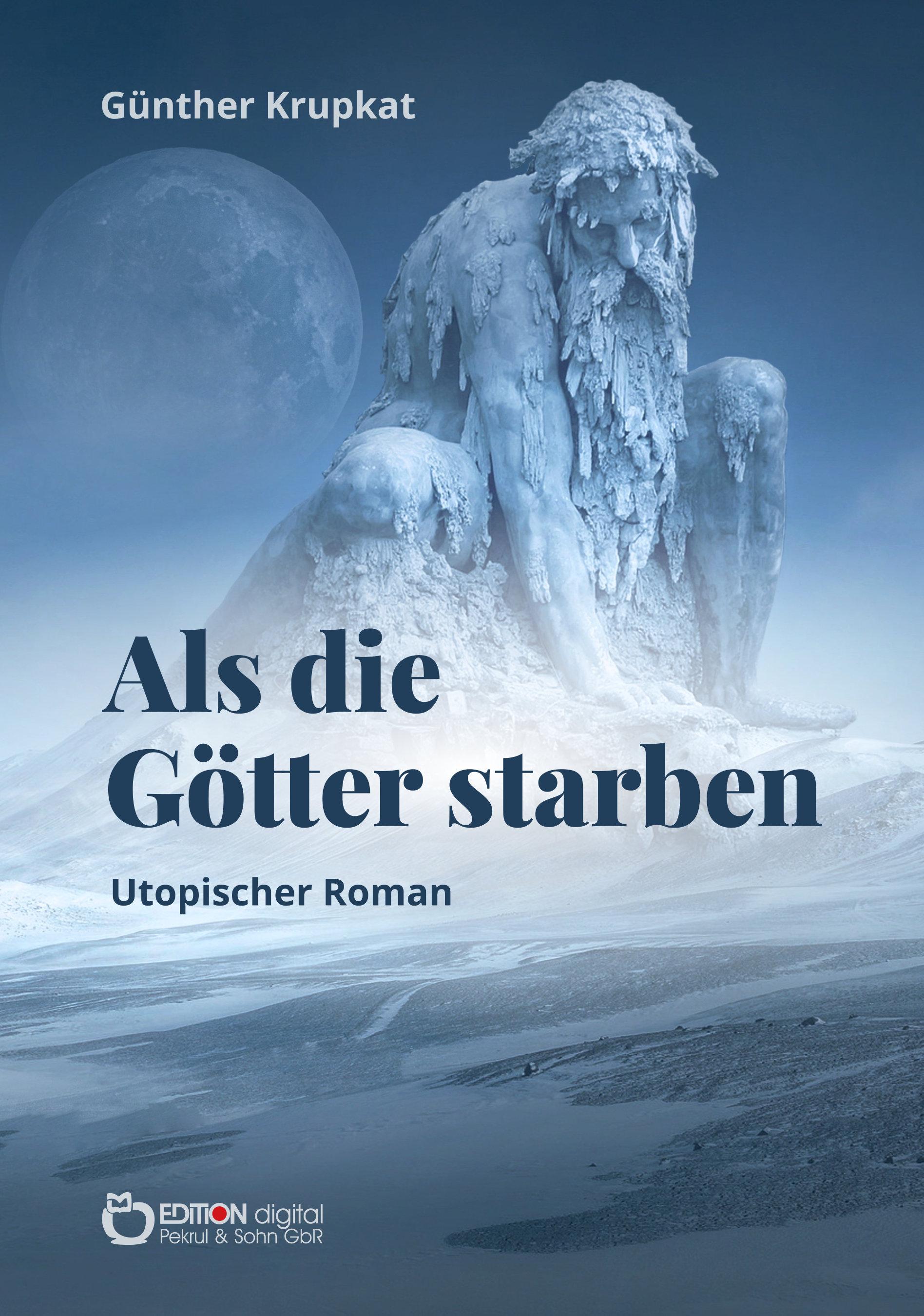 Als die Götter starben. Utopischer Roman von Günther Krupkat