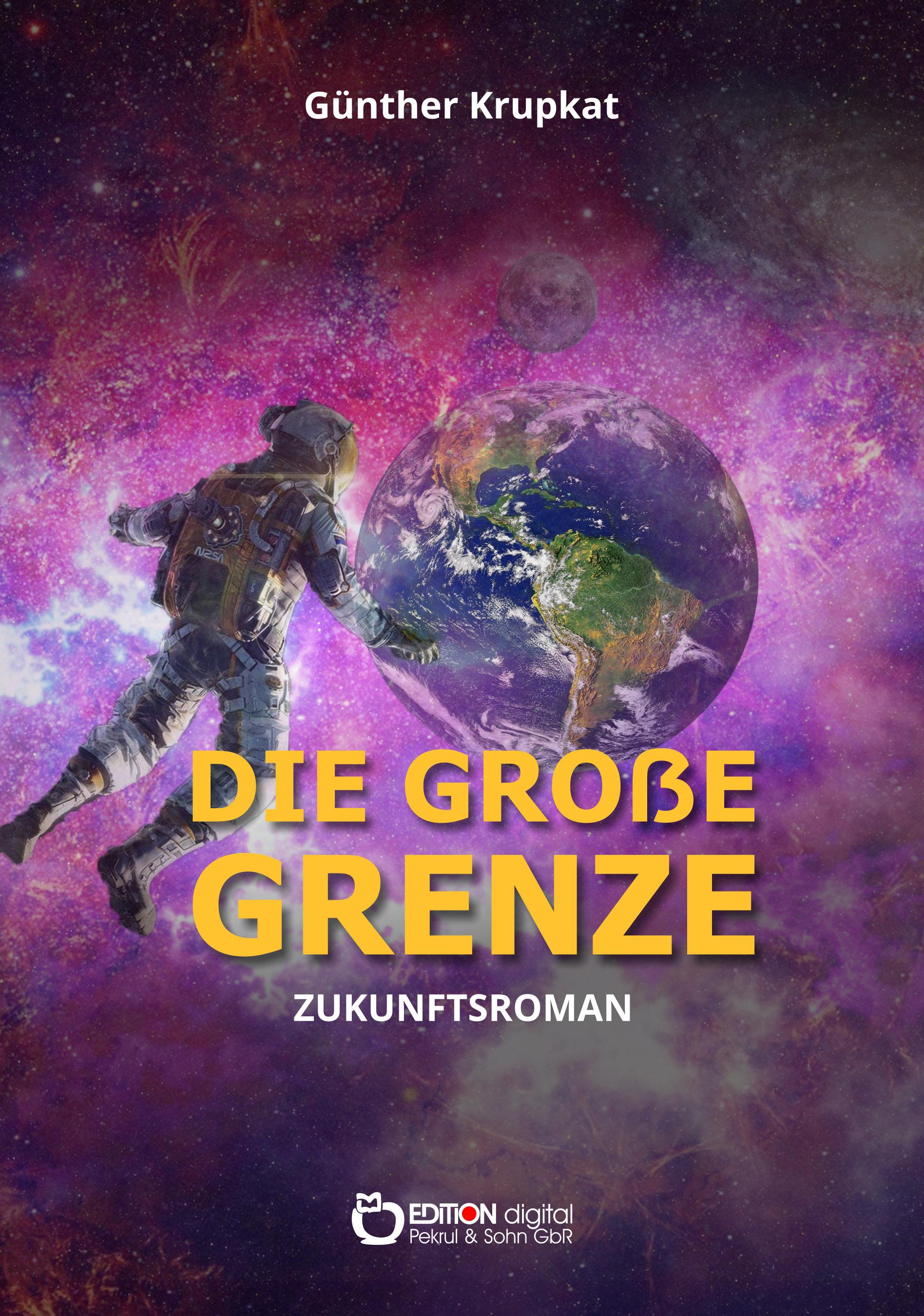 Die große Grenze. Zukunftsroman von Günther Krupkat