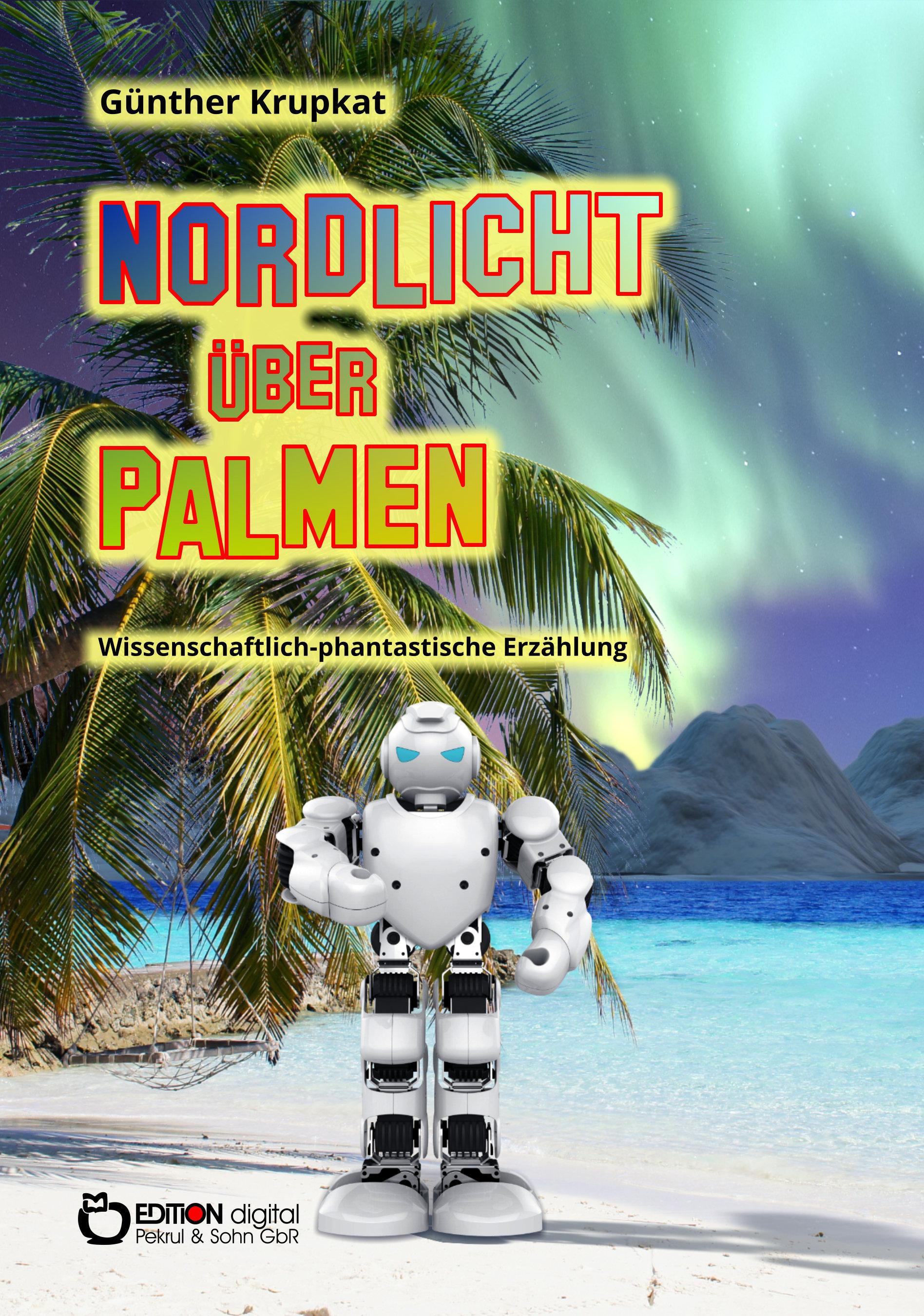 Nordlicht über Palmen. Wissenschaftlich-fantastische Erzählung von Günther Krupkat