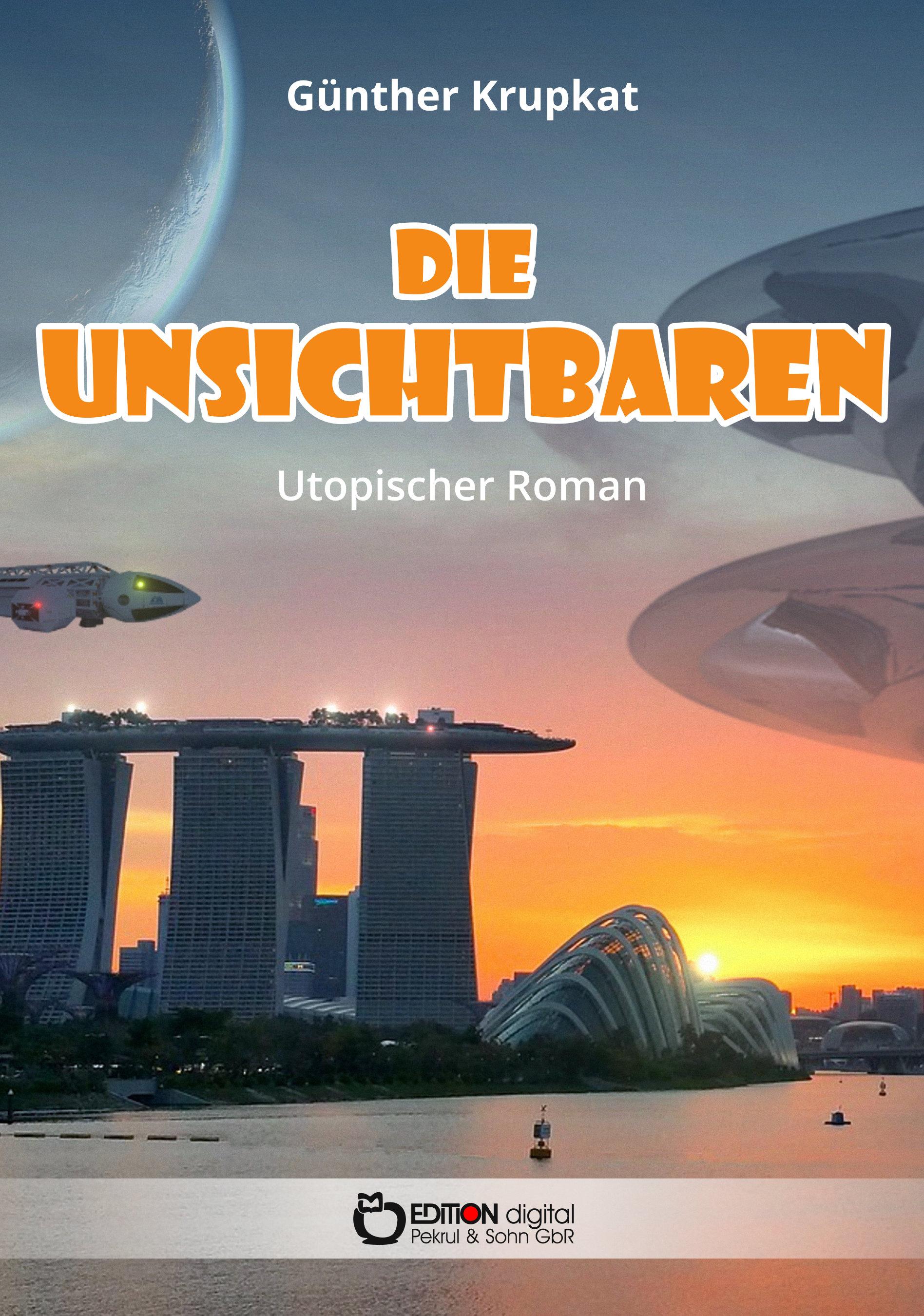 Die Unsichtbaren. Utopischer Roman von Günther Krupkat