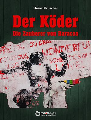 Der Köder. Die Zauberer von Baracoa von Heinz Kruschel