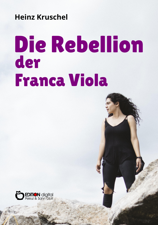 Die Rebellion der Franca Viola von Heinz Kruschel