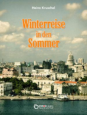 Winterreise in den Sommer von Heinz Kruschel