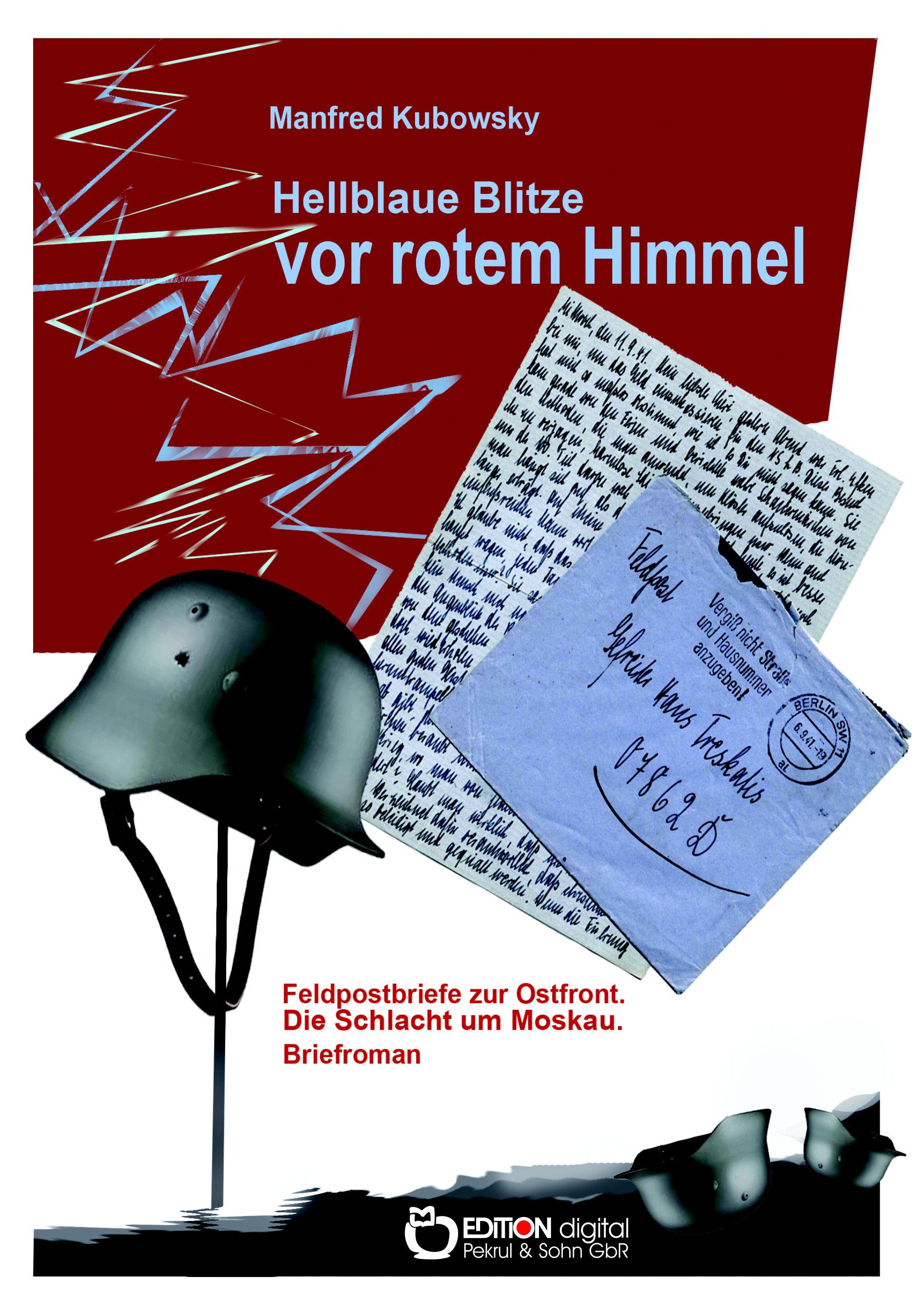 Hellblaue Blitze vor rotem Himmel. Briefroman aus der Zeit der Schlacht um Moskau (1941) von Manfred Kubowsky