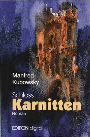 Schloss Karnitten. Der Weg der Väter von Manfred Kubowsky