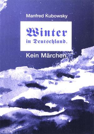 Winter in Deutschland. Kein Märchen. Die Freiheit ist eine teure Hure von Manfred Kubowsky
