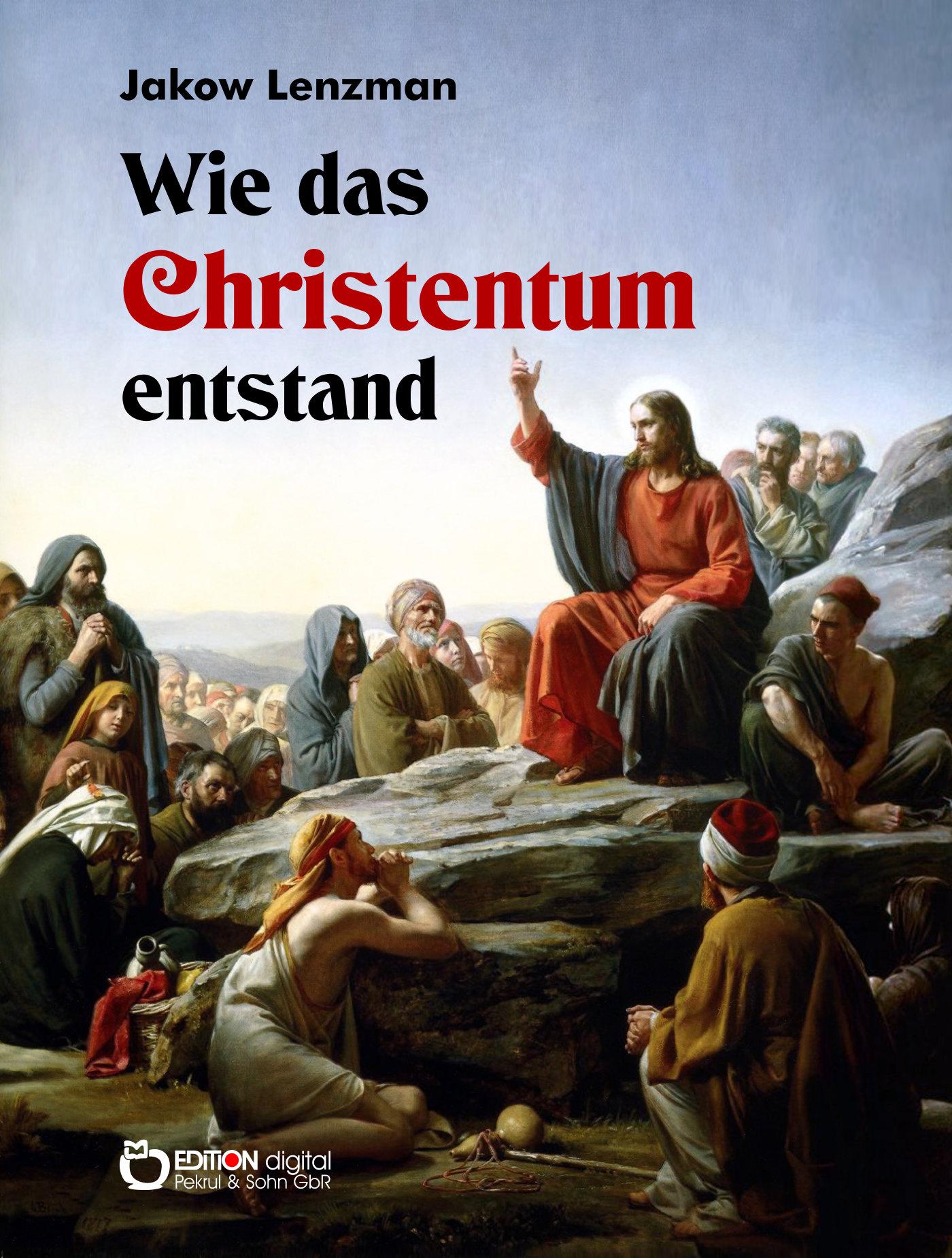 Wie das Christentum entstand von Jakow Lenzman, Hans Bentzien (Übersetzer)