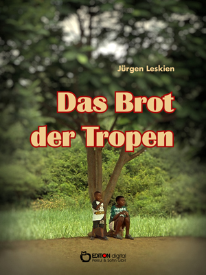 Das Brot der Tropen von Jürgen Leskien