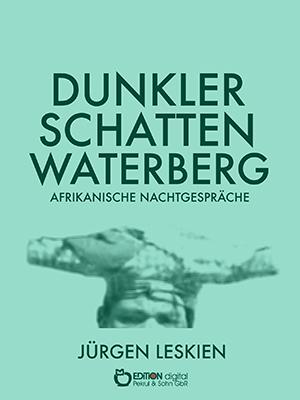 Dunkler Schatten Waterberg. Afrikanische Nachtgespräche von Jürgen Leskien