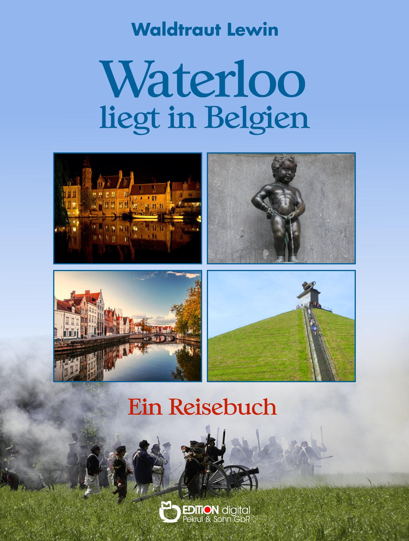 Waterloo liegt in Belgien. Ein Reisebuch von Waldtraut Lewin