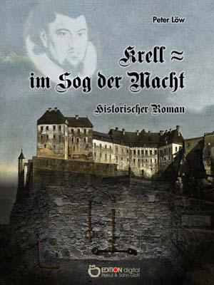 Krell - im Sog der Macht. Historischer Roman von Peter Löw