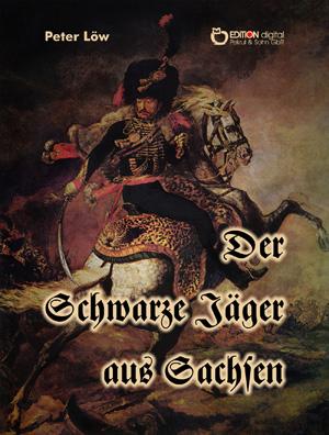 Der Schwarze Jäger aus Sachsen von Peter Löw
