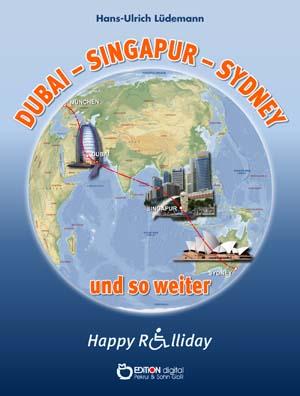 Dubai - Sydney - Singapur und so weiter. Happy Rolliday IV von Hans-Ulrich Lüdemann