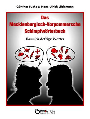 Das Mecklenburgisch-Vorpommersche Schimpfwörterbuch. Bannich deftige Wörter von Hans-Ulrich Lüdemann, Günther Fuchs (Autor)