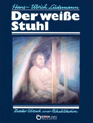 Der weiße Stuhl. Zweiter Versuch einer Rehabilitation von Hans-Ulrich Lüdemann