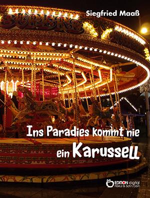 Ins Paradies kommt nie ein Karussell von Siegfried Maaß